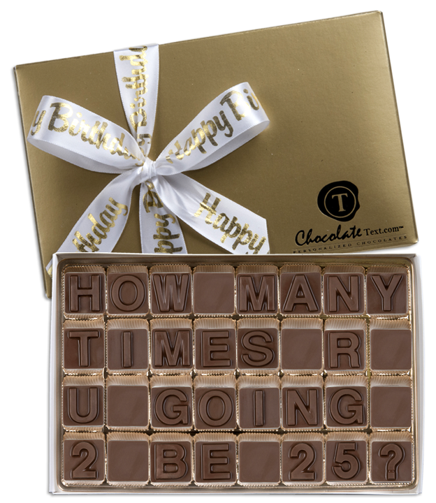Chocolate Text - How Many Times R U Going To Be 25?-with imprinted ribbon