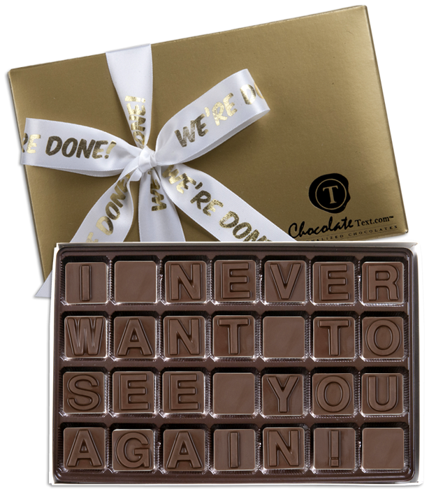 Chocolate Text - I-Never-Want-To-See-You-Again-with imprinted ribbon