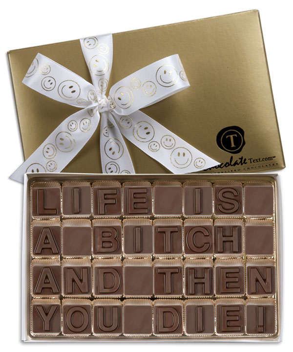Chocolate Text - Life Is A Bitch And Then You Die-with imprinted ribbon
