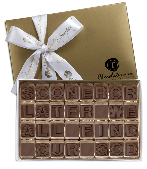 Chocolate Text - Sooner Or Later We All Find Our God-with imprinted ribbon