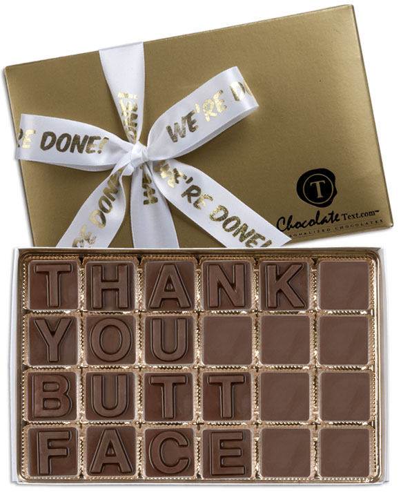 Chocolate Text - Thank You Butt Face-with imprinted ribbon