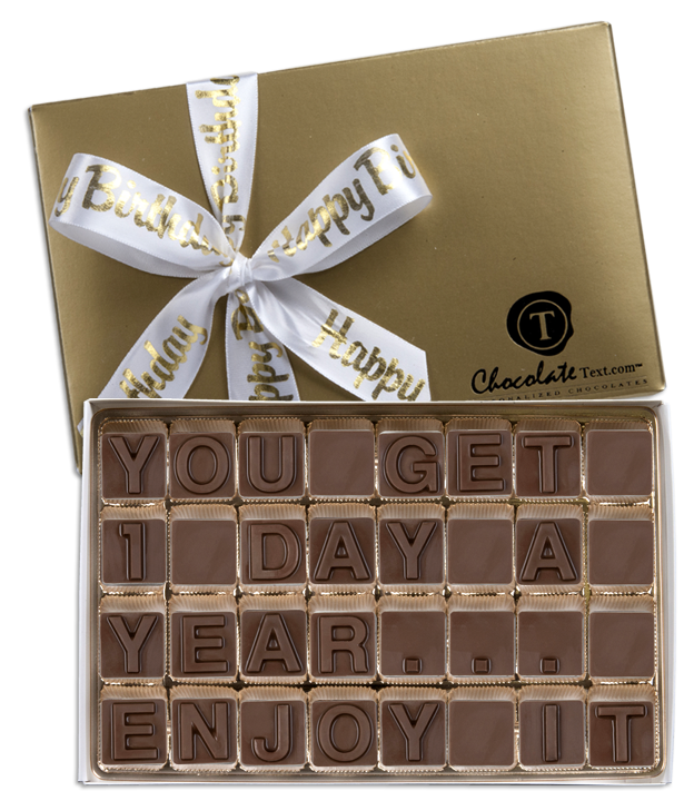 Chocolate Text - You Get 1 Day A Year...Enjoy It-with imprinted ribbon